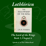 Tolkien Road podcast episode 67 Lothlórien Lord of the Rings Book 2 Chapter 6