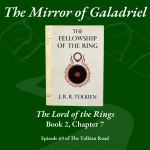 Tolkien Road podcast episode 69 The Mirror of Galadriel Lord of the Rings Book 2 Chapter 7
