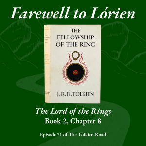 Tolkien Road podcast episode 71 Farewell to Lórien Lord of the Rings Book 2 Chapter 8