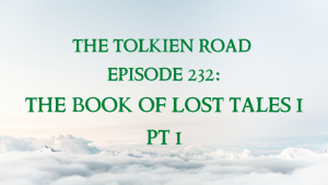 history of middle-earth book of lost tales jrr tolkien road podcast