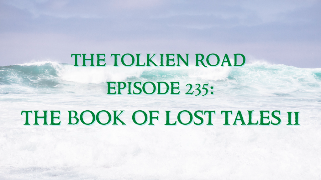 The Book of Lost Tales II on The Tolkien Road Podcast History of Middle-earth series