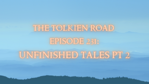unfinished tales jrr tolkien tolkien road podcast
