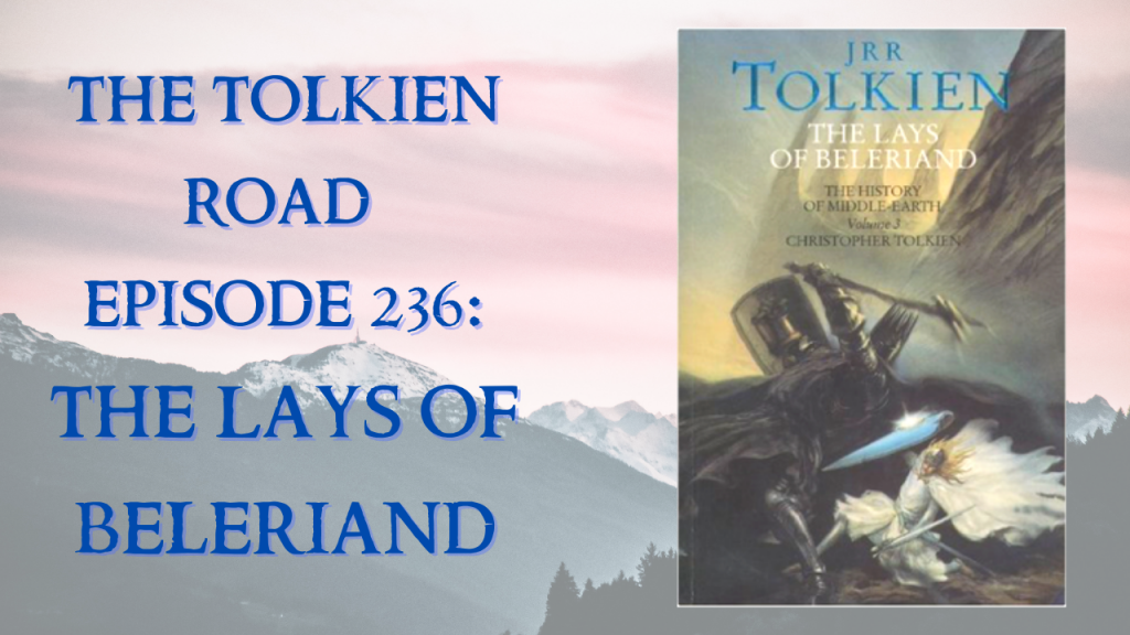 The Lays of Beleriand on The Tolkien Road Podcast History of Middle-earth series