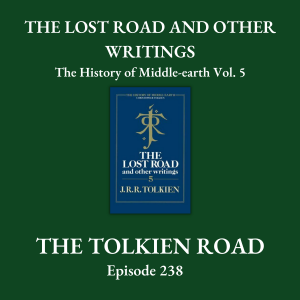 The Tolkien Road Episode 0238 – The History of Middle-earth – Vol. 5: The Lost Road and Other Writings