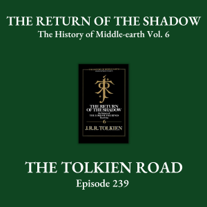 The Tolkien Road Episode 0239 – The History of Middle-earth – Vol. 6: The Return of the Shadow