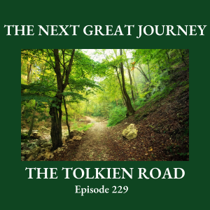 The Tolkien Road Episode 0229 – The Next Great Journey