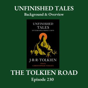The Tolkien Road Episode 0230 – Unfinished Tales: Background & Overview