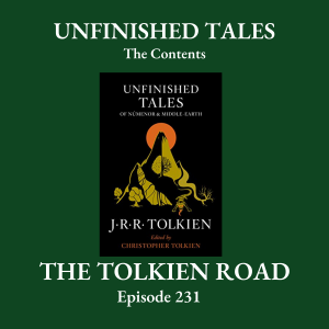 The Tolkien Road Episode 0231 – Unfinished Tales: The Contents