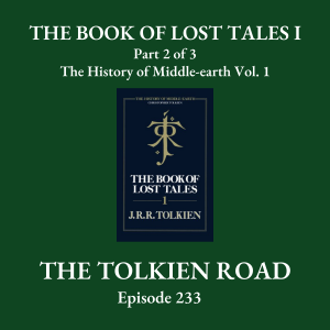 The Tolkien Road Episode 0233 – The History of Middle-earth – Vol. 1: The Book of Lost Tales I - Part 2 of 3