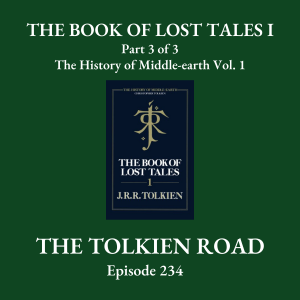 The Tolkien Road Episode 0234 – The History of Middle-earth – Vol. 1: The Book of Lost Tales I - Part 3 of 3