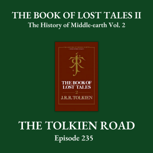 The Tolkien Road Episode 0235 – The History of Middle-earth – Vol. 2: The Book of Lost Tales II