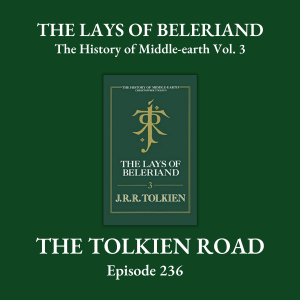 The Tolkien Road Episode 0236 – The History of Middle-earth – Vol. 3: The Lays of Beleriand