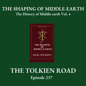 The Tolkien Road Episode 0237 – The History of Middle-earth – Vol. 4: The Shaping of Middle-earth
