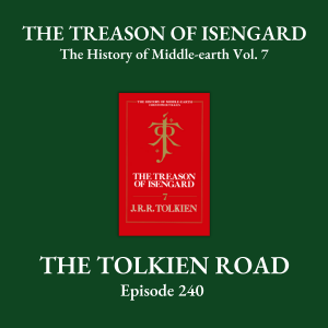 The Tolkien Road Episode 0240 – The History of Middle-earth – Vol. 7: The Treason of Isengard