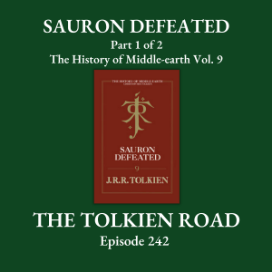 The Tolkien Road Episode 0242 – The History of Middle-earth – Vol. 9: Sauron Defeated