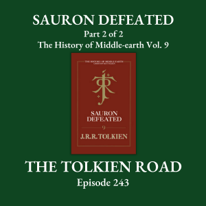 The Tolkien Road Episode 0243 – The History of Middle-earth – Vol. 9: Sauron Defeated - pt2