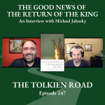 The Good News of the Return of the King An Interview with Michael Jahosky Tolkien Road Episode 247