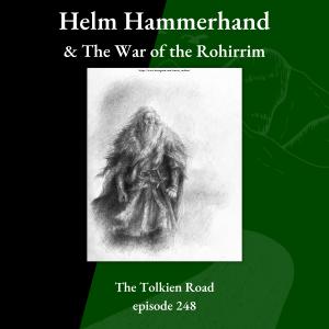 Helm Hammerhand and the War of the Rohirrim Tolkien Road Episode 248