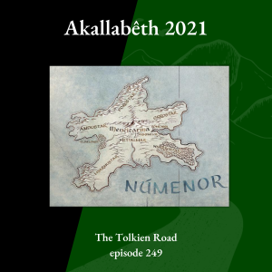 Akallabêth 2021 episode 249 of The Tolkien Road podcast