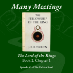 Many Meeting The Lord of the Rings Book 2 Chapter 1 Tolkien Road Podcast Episode 60 Fellowship of the Ring