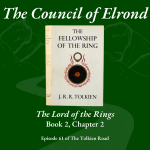 The Lord of the Rings - Bk2 - Ch2 - The Council of Elrond discussion on The Tolkien Road Podcast Episode 61