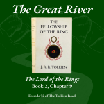 Tolkien Road podcast episode 72 The Great River Lord of the Rings Book 2 Chapter 9
