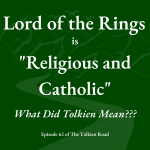 Lord of the Rings is Religious and Catholic What did Tolkien mean Tolkien Road Podcast episode 255