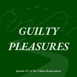 Tolkien Road Episode 257 Guilty Pleasures