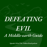 Tolkien Road Episode 258 Defeating Evil A Middle-earth Guide