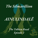 The Tolkien Road Episode 2 The Silmarillion Ainulindalë discussion