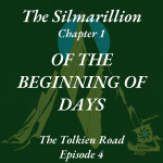 Ep4 - Of the Beginning of Days - The Silmarillion - Chapter 1 - The Tolkien Road Podcast