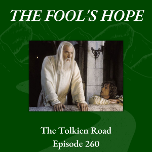 Episode 260 » The Fool's Hope - The Tolkien Road Podcast - Gandalf and Pippin in Minas Tirith
